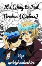 It's Okay to Feel Broken {Cielois} by earlofphandomhive