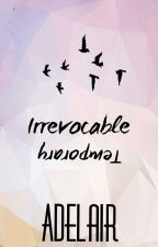 Irrevocable, Temporary  by Bearded_Turnips