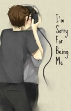I'm Sorry For Being Me - Book Three (Discontinued) by Kili_Deadpool