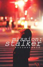 Mission: Stalker by kittenten10