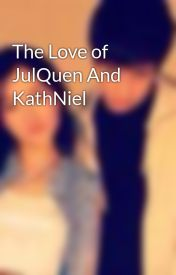 The Love of JulQuen And KathNiel by ThePinoyStoryMaker