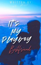 It's My Playboy Bestfriend by jajaflores90