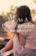Me As A Proof-Reader    (On Hold) by AliciaLynch1108