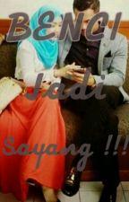 BENCI JADI SAYANG!!! by nurinsyirah745