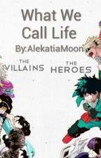 What We Call Life (My Hero Academia x reader) by AlekatiaMoon