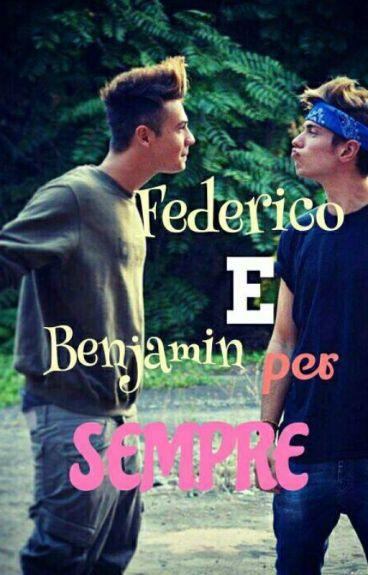 Federico & Benjamin Per Sempre ||Fenji||