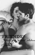 ''FRIENDS''- Love ,sex ,school ,alchool ,LIFE. by Andreea23