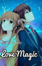Love Magic :) [Completed with Special Chapter] (Editing) by SimplyLovingBlue