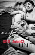 Moving To Sex Addict Unit by dlaureano21