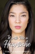 Write Me A Heartache (The Starving Squad #2) by JhingBautista