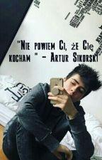 """,, Nie powiem Ci, że Cię kocham """" - Artur Sikorski  by Pawlicka777"""
