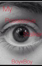 My Possessive Stalker (BoyxBoy) by Sidneywhyte