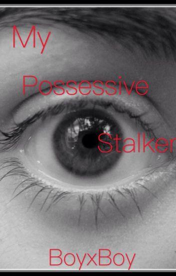 My Possessive Stalker (BoyxBoy)