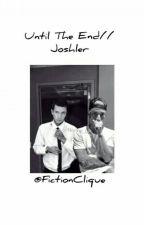 Untill The End//Joshler. by FictionClique