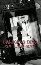 Hanggang Dito Na Lang Ba?(On-going) by IshiharaJazz