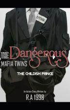 The Dangreous Mafia Twins: The Childish Prince (Book 2) by PreciousGirl008
