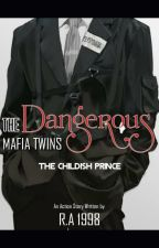 The Dangreous Mafia Twins: The Childish Prince (Book 2) by PreciousGirl008