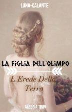 La Figlia Dell'Olimpo - L' Erede Della Terra  by luna-calante