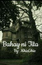 Bahay ni Tita. (On-going) by MhieGhie