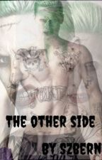 The Other Side ( Joker Fanfiction) by SzBerni