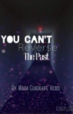 You Can't Reverse The Past (Third part of It Happens series) COMPLETED by Maria_Vicioso
