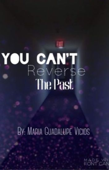 You Can't Reverse The Past (Third part of It Happens series) COMPLETED