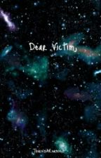 Dear Victim  by ThereIsAReasonxo