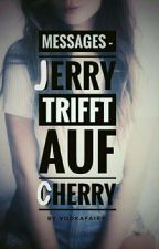 Messages - Jerry trifft auf Cherry by Vodkafairy