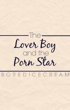 The Lover Boy and The Pornstar by BoredIcecream