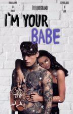 I'm your Babe  *UNÜBERARBEITET* by ifeellikegrande