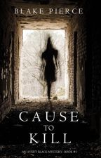 Cause to Kill (An Avery Black Mystery-Book 1) by BlakePierceAuthor