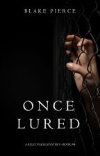 Once Lured (a Riley Paige Mystery--Book #4) by BlakePierceAuthor