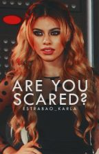 Are You Scared? (Dinah/You) by Estrabao_Karla