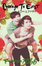 Courage to Exist: A Dan and Phil Fanfiction by francisca1066