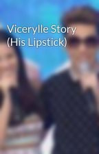 Vicerylle Story (His Lipstick) by viceryllefries