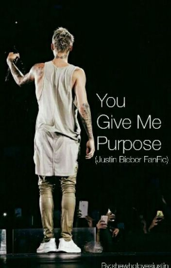 you give me purpose - justin bieber fanfic - onelesslonelygirlph