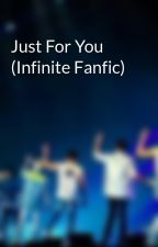 Just For You (Infinite Fanfic) by ToHeart_N