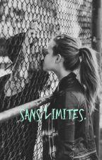 Sans limites. (EN RÉÉCRITURE) by merveillous