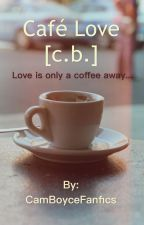 Café Love (c.b) by CamBoyceFanfics