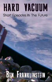 Hard Vacuum: Short Episodes In The Future  by benfranklinstein