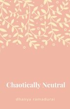 CHAOTICALLY NEUTRAL: A Book of Poems by DhanyaRamadurai