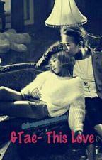 GTae- This Love by Kimisa12