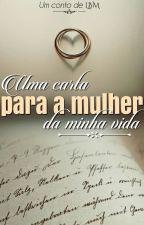 Uma carta para a mulher da minha vida by LeticiaBastosMendes