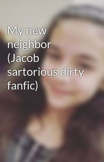 My new neighbor  (Jacob sartorious dirty fanfic)