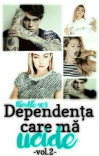 Dependenta Care Ma Ucide ~ Vol 2 by Nicolle409
