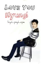 Love You Hyung! |HanHun| by LipsyLope