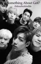 Something About Got7  by Zebrachickforlife