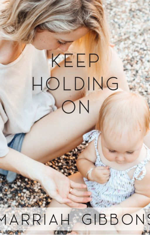 Keep Holding On by MarriahJustine