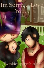 I'm Sorry....I Love You....An Aarmau Fanfic (Completed) by Twinkiesspaceship188