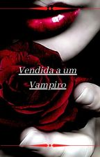Vendida a um Vampiro by ThawanySantos2